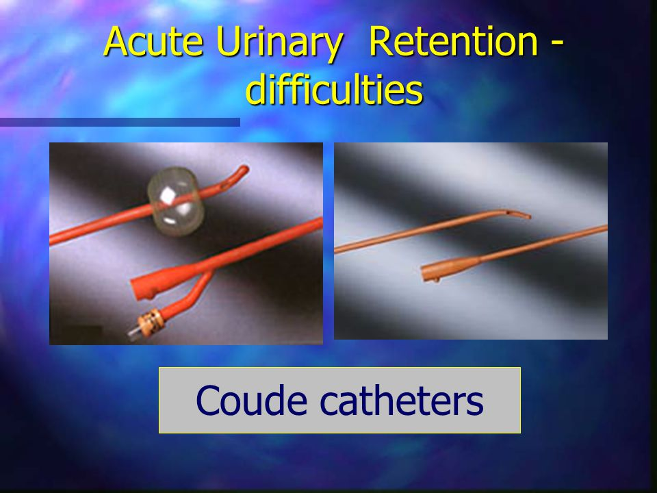 Acute Urinary Retention - difficulties