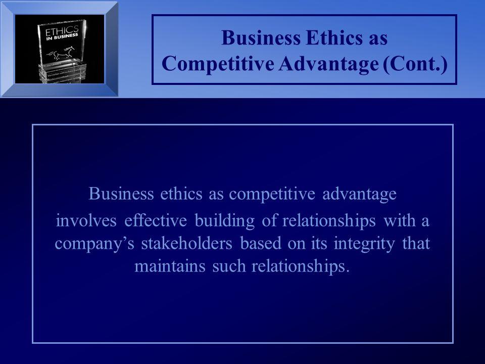 Business Ethics as Competitive Advantage (Cont.)