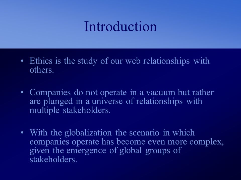 Introduction Ethics is the study of our web relationships with others.