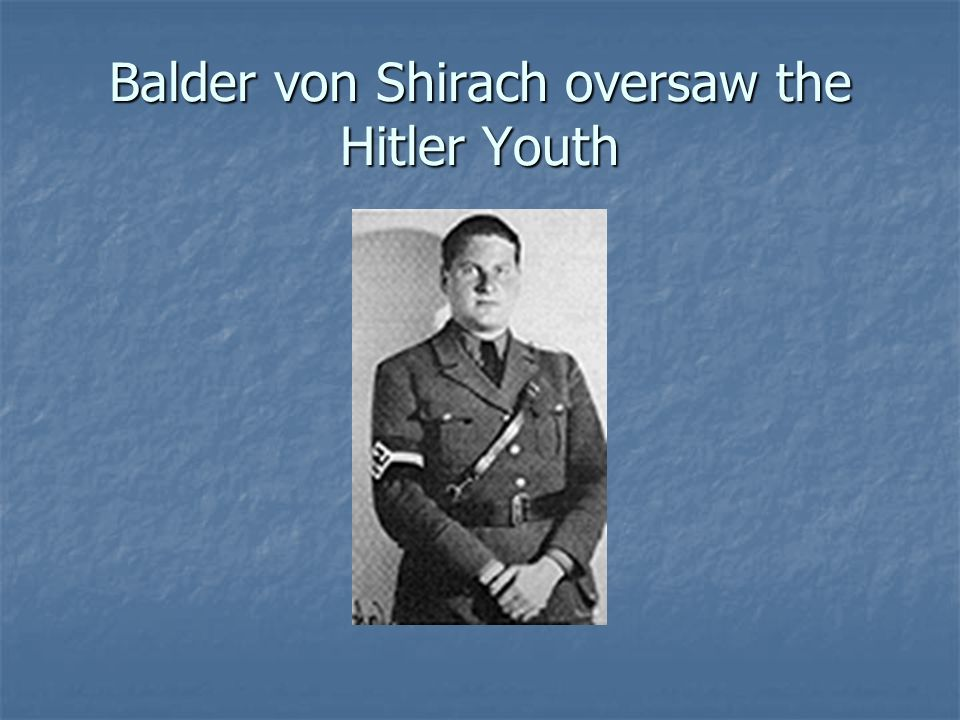 Balder von Shirach oversaw the Hitler Youth