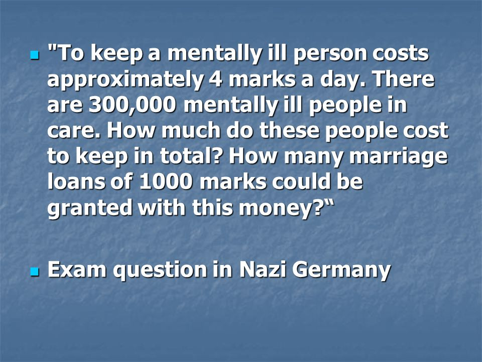 To keep a mentally ill person costs approximately 4 marks a day