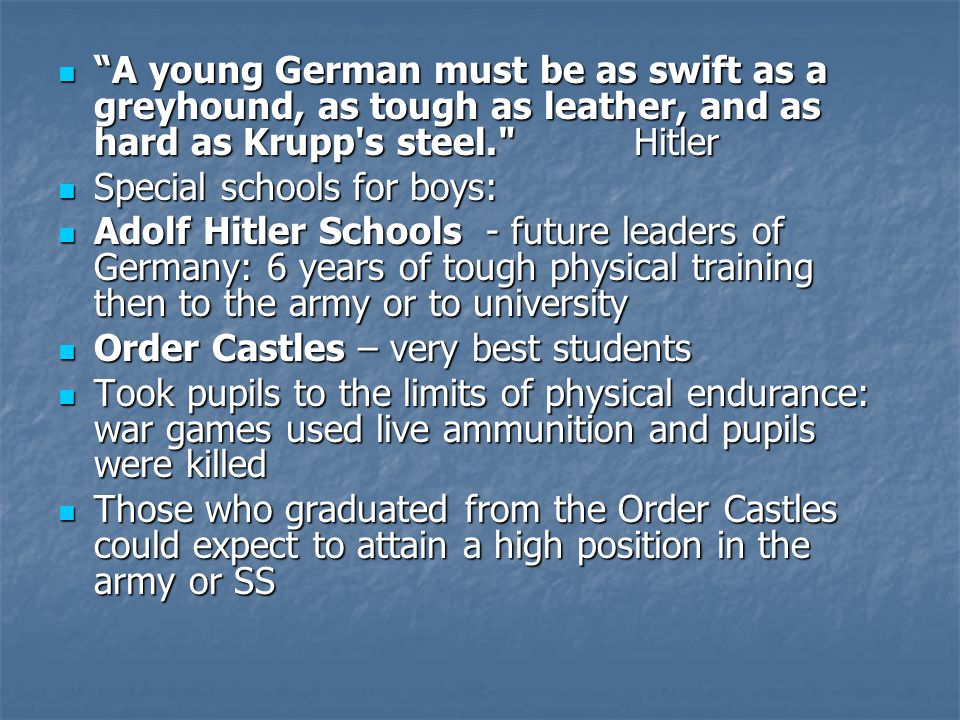 A young German must be as swift as a greyhound, as tough as leather, and as hard as Krupp s steel. Hitler