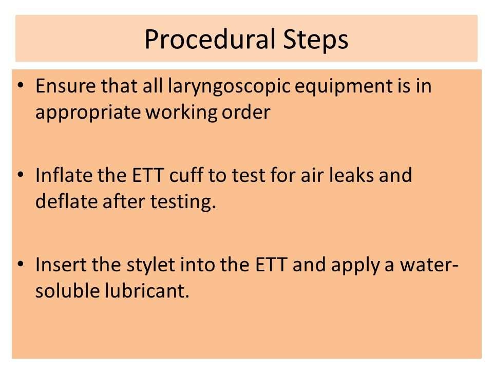 Procedural Steps Ensure that all laryngoscopic equipment is in appropriate working order.