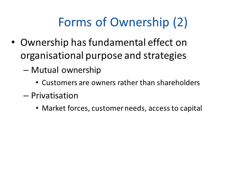 Forms of Ownership (2) Ownership has fundamental effect on organisational purpose and strategies. Mutual ownership.