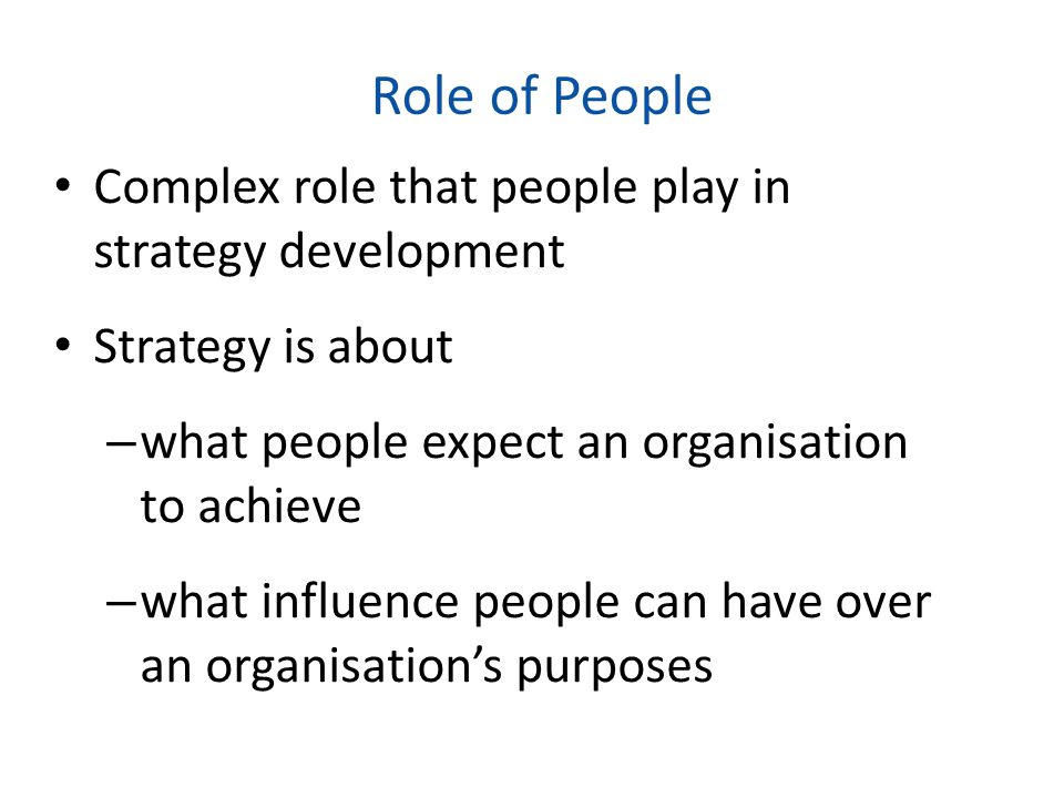 Role of People Complex role that people play in strategy development