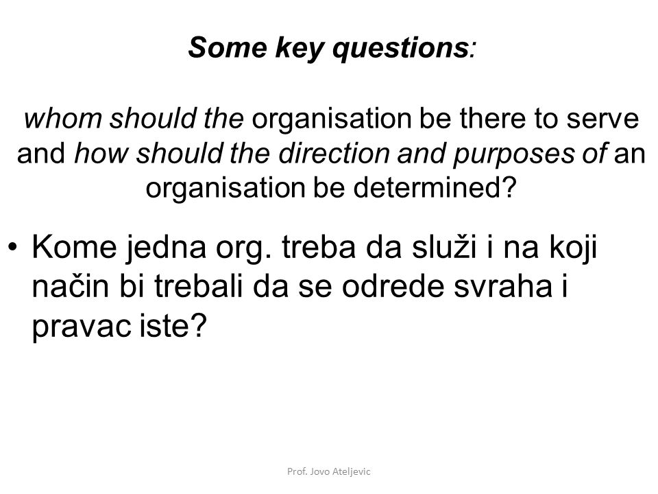 Some key questions: whom should the organisation be there to serve and how should the direction and purposes of an organisation be determined