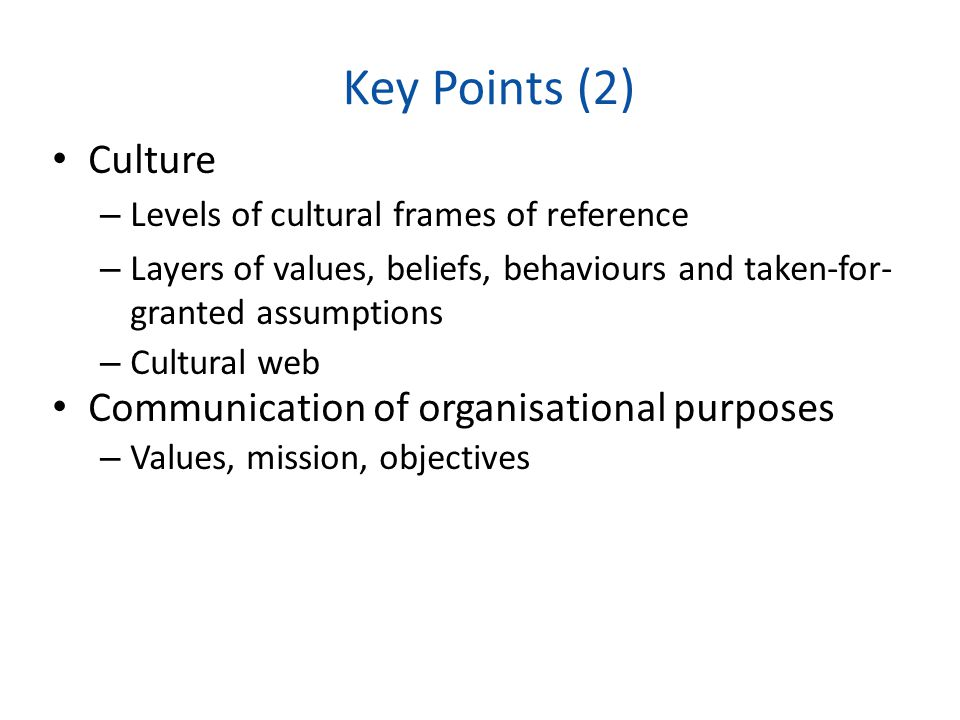 Key Points (2) Culture Communication of organisational purposes