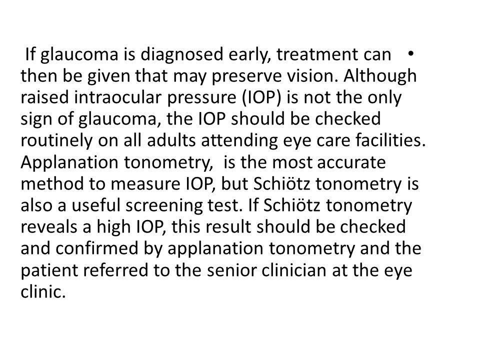 If glaucoma is diagnosed early, treatment can then be given that may preserve vision.
