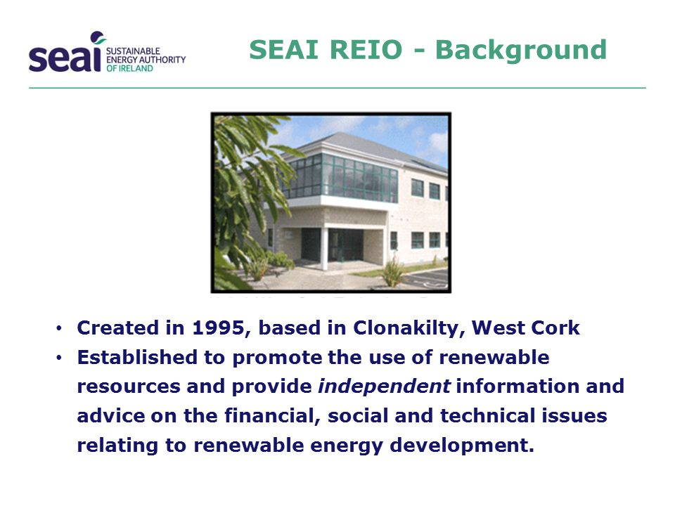 SEAI REIO - Background Created in 1995, based in Clonakilty, West Cork