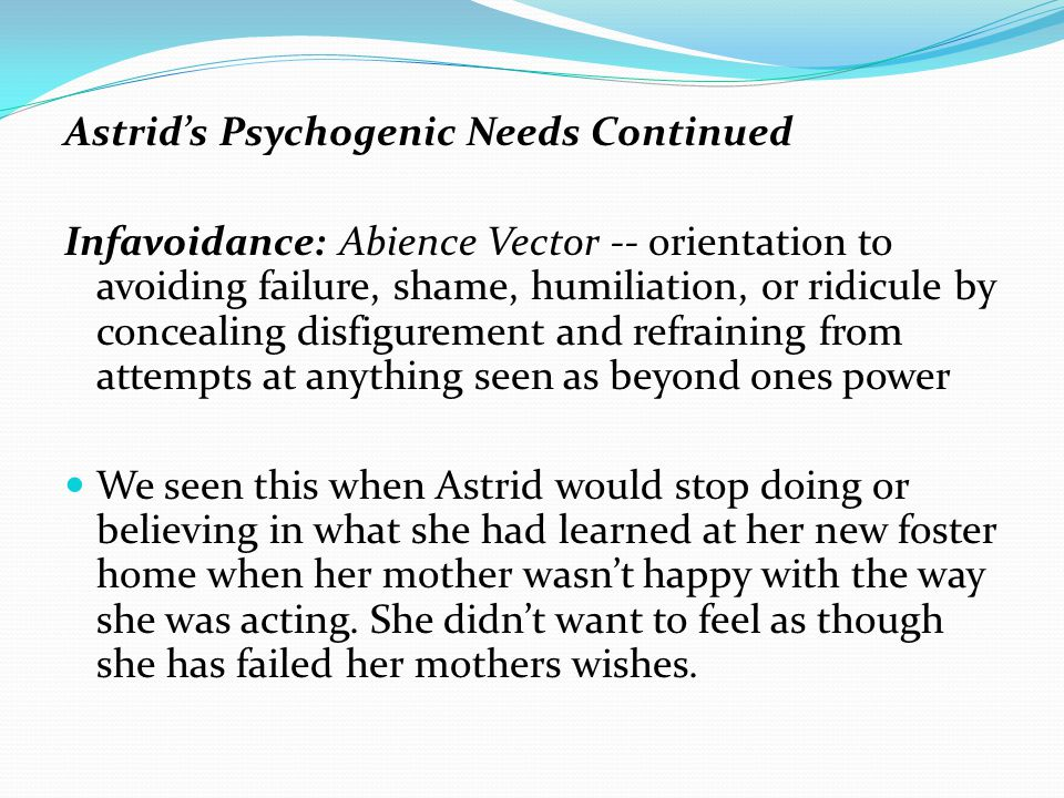 Astrid's Psychogenic Needs Continued
