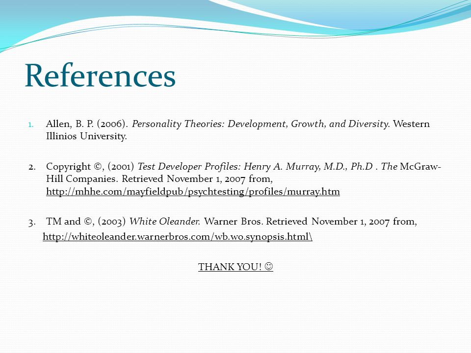 References Allen, B. P. (2006). Personality Theories: Development, Growth, and Diversity. Western Illinios University.