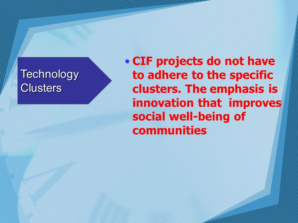 CIF projects do not have to adhere to the specific clusters