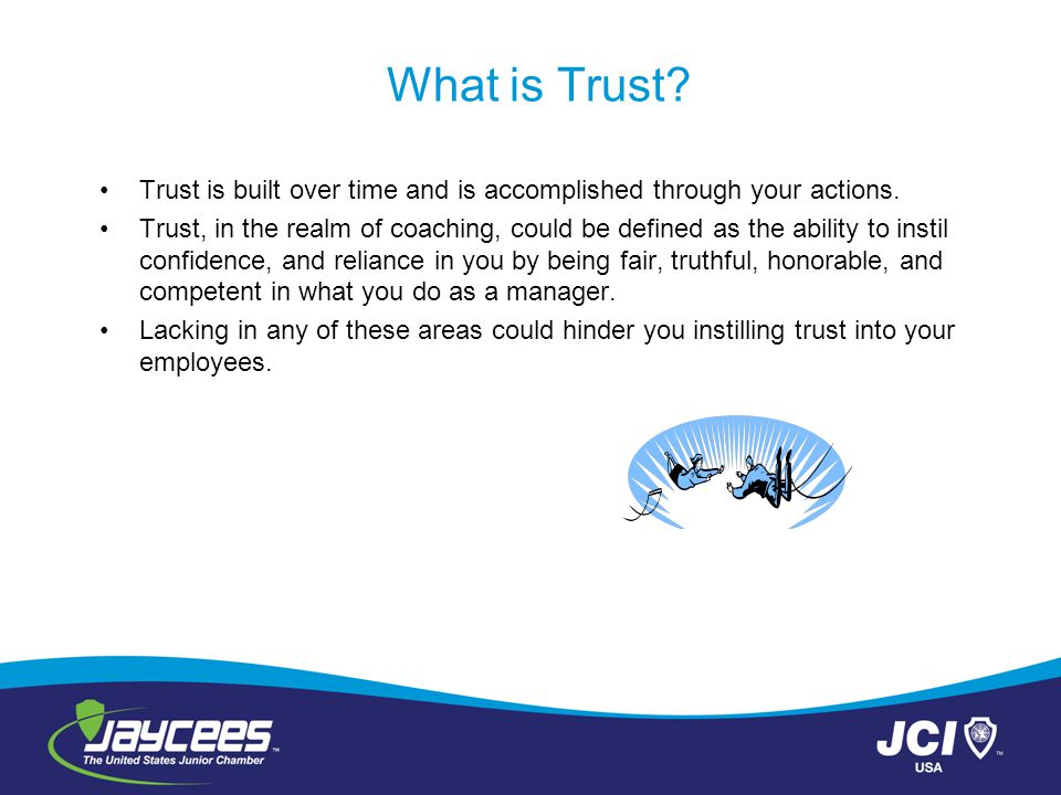 What is Trust Trust is built over time and is accomplished through your actions.