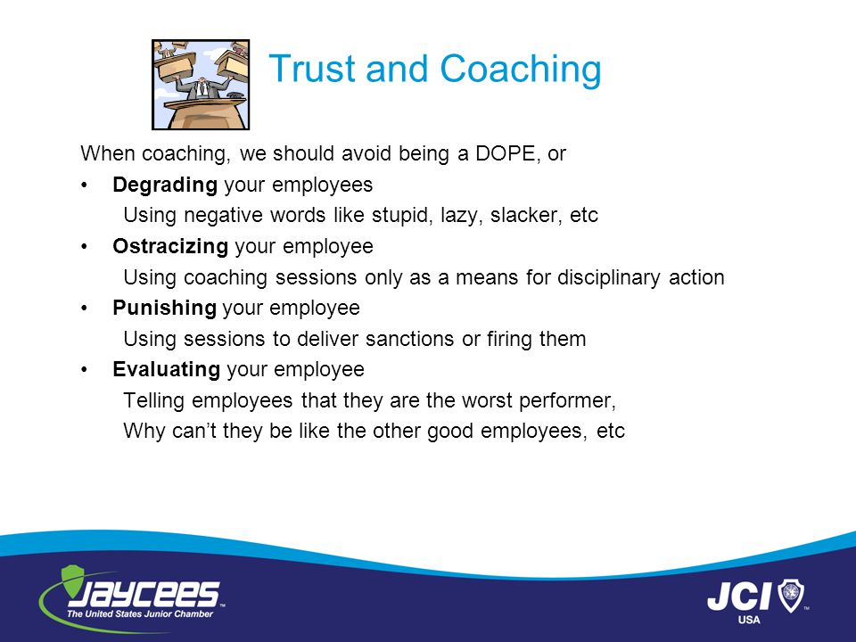 Trust and Coaching When coaching, we should avoid being a DOPE, or
