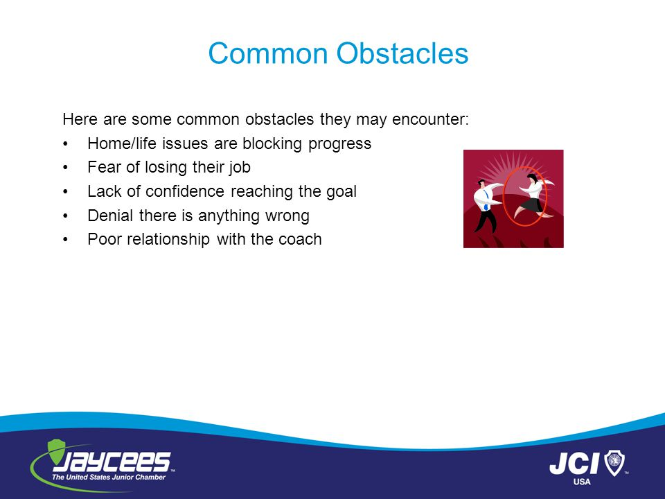 Common Obstacles Here are some common obstacles they may encounter: