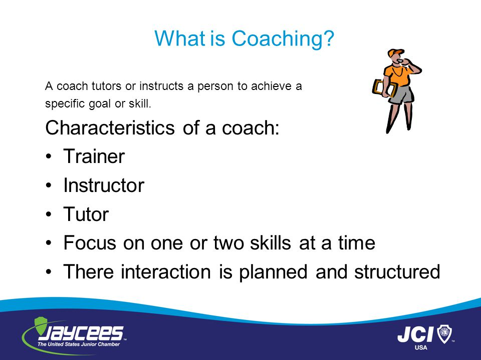 What is Coaching Characteristics of a coach: Trainer Instructor Tutor