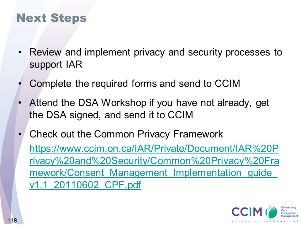 Next Steps Review and implement privacy and security processes to support IAR. Complete the required forms and send to CCIM.