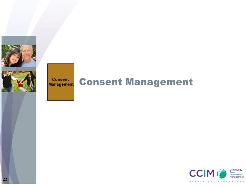 Consent Management Consent Management. Intent: Introduce the concept of Consent Management. Notes:
