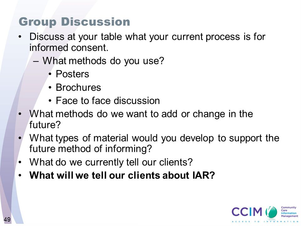 Group Discussion Discuss at your table what your current process is for informed consent. What methods do you use