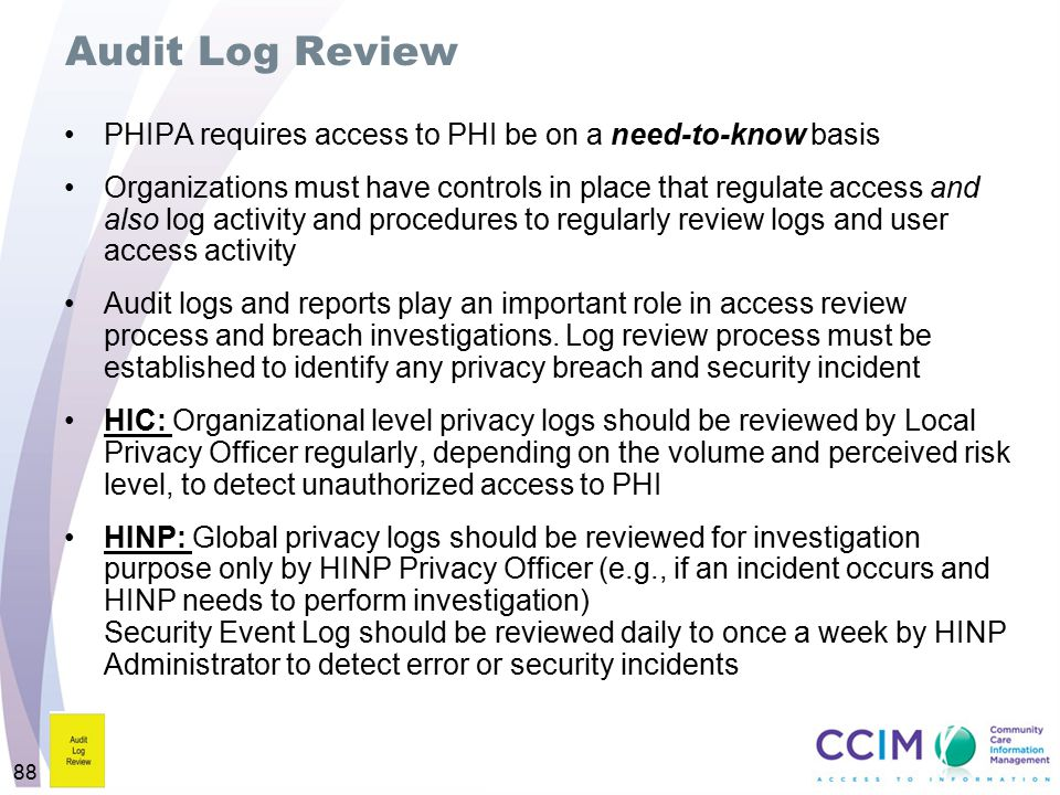 Audit Log Review PHIPA requires access to PHI be on a need-to-know basis.