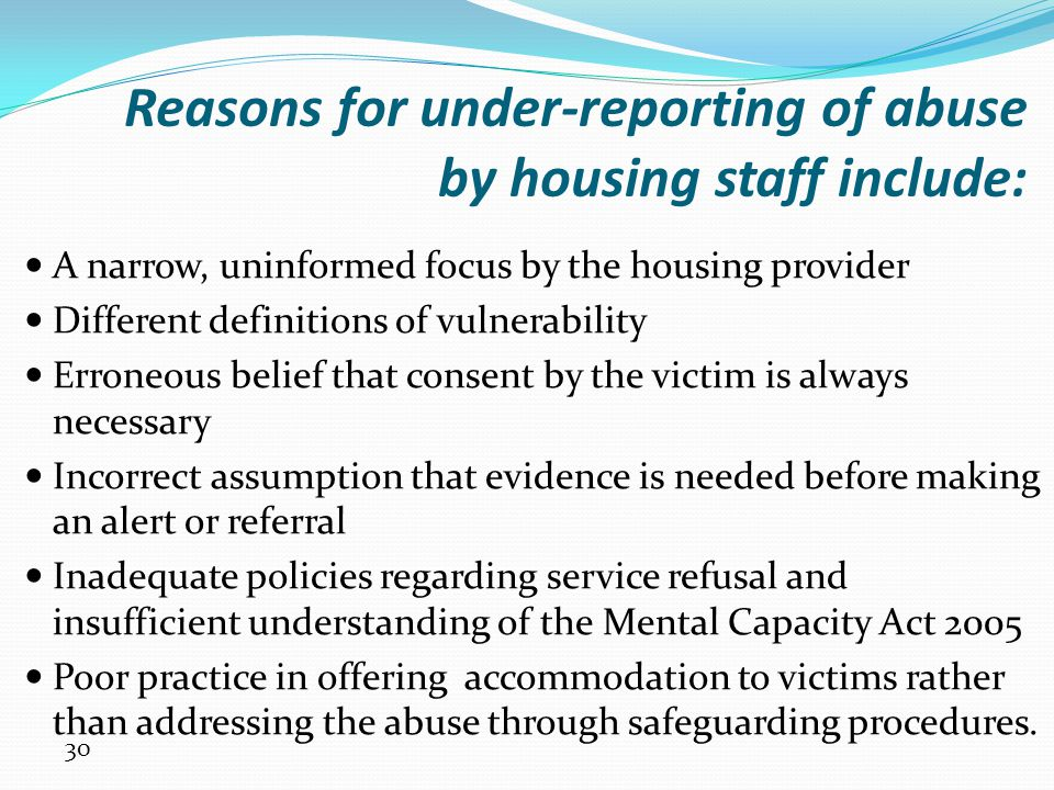 Reasons for under-reporting of abuse by housing staff include: