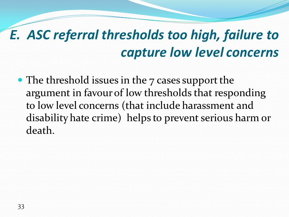 E. ASC referral thresholds too high, failure to capture low level concerns