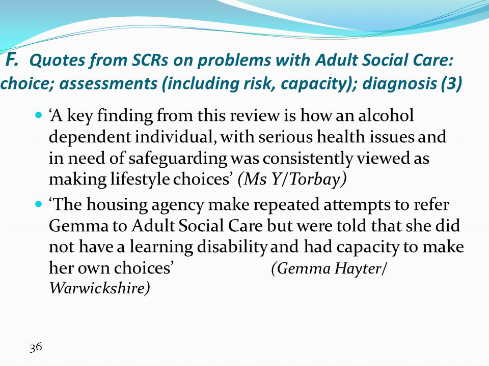 F. Quotes from SCRs on problems with Adult Social Care: choice; assessments (including risk, capacity); diagnosis (3)