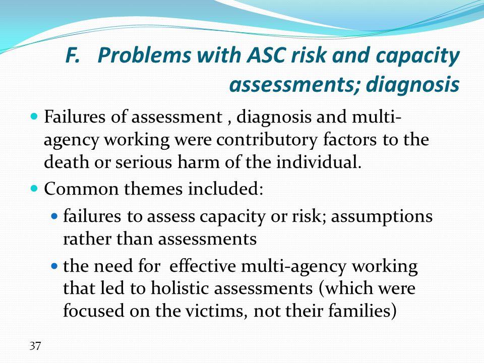 F. Problems with ASC risk and capacity assessments; diagnosis