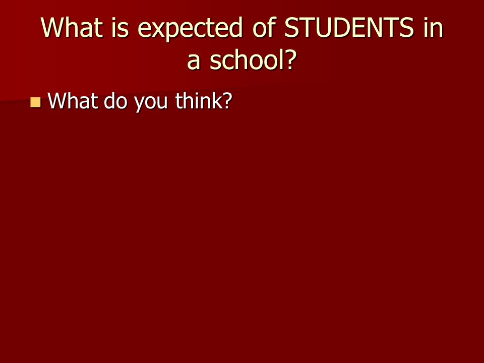 What is expected of STUDENTS in a school