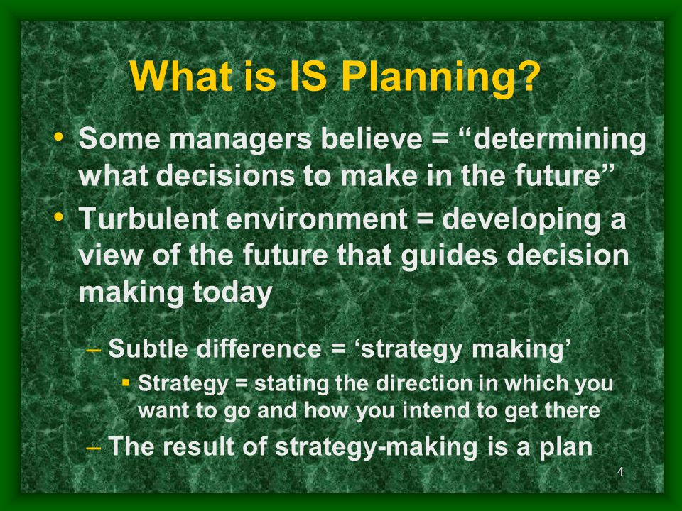 What is IS Planning Some managers believe = determining what decisions to make in the future
