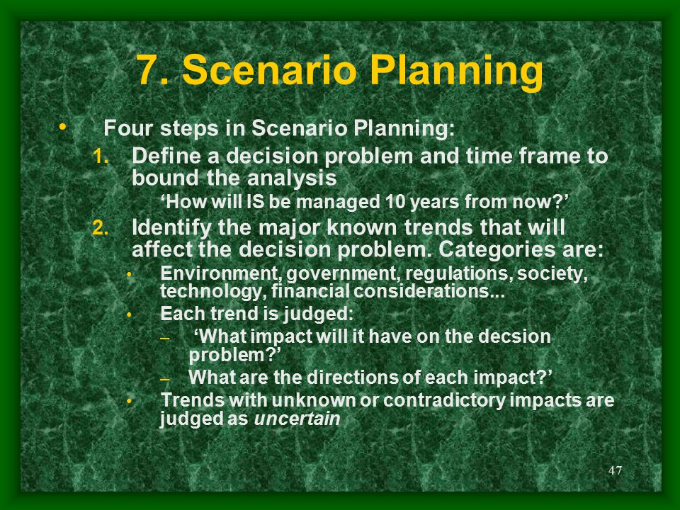 7. Scenario Planning Four steps in Scenario Planning: