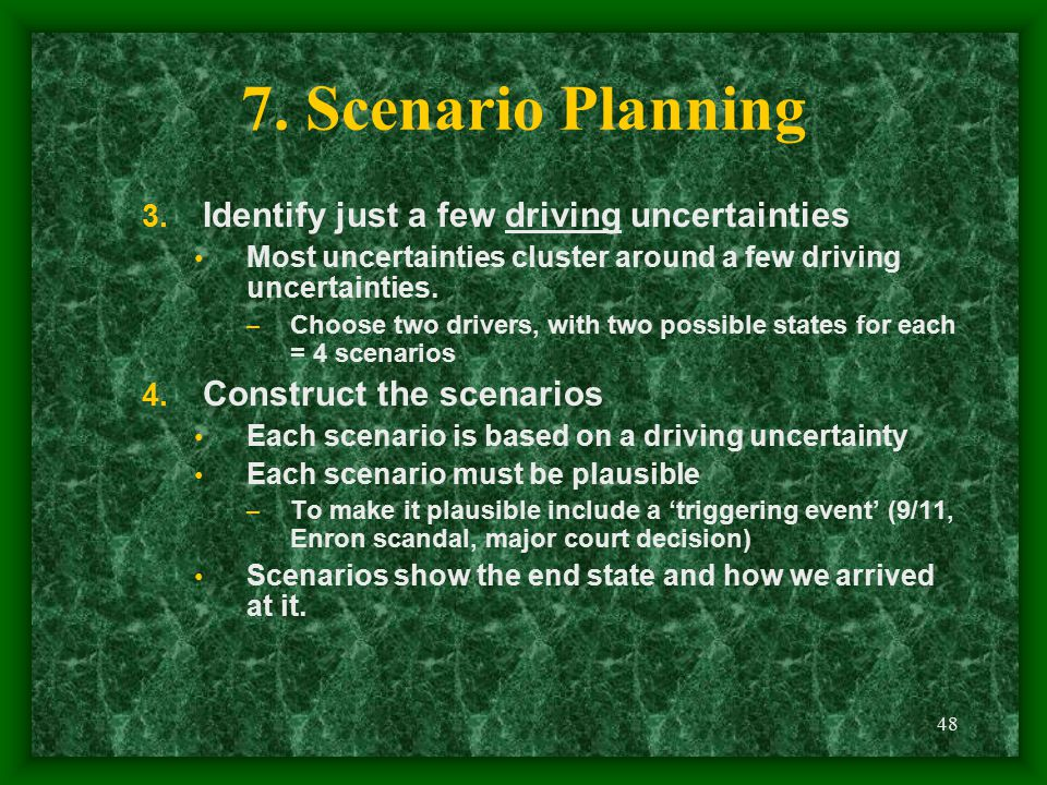 7. Scenario Planning Identify just a few driving uncertainties