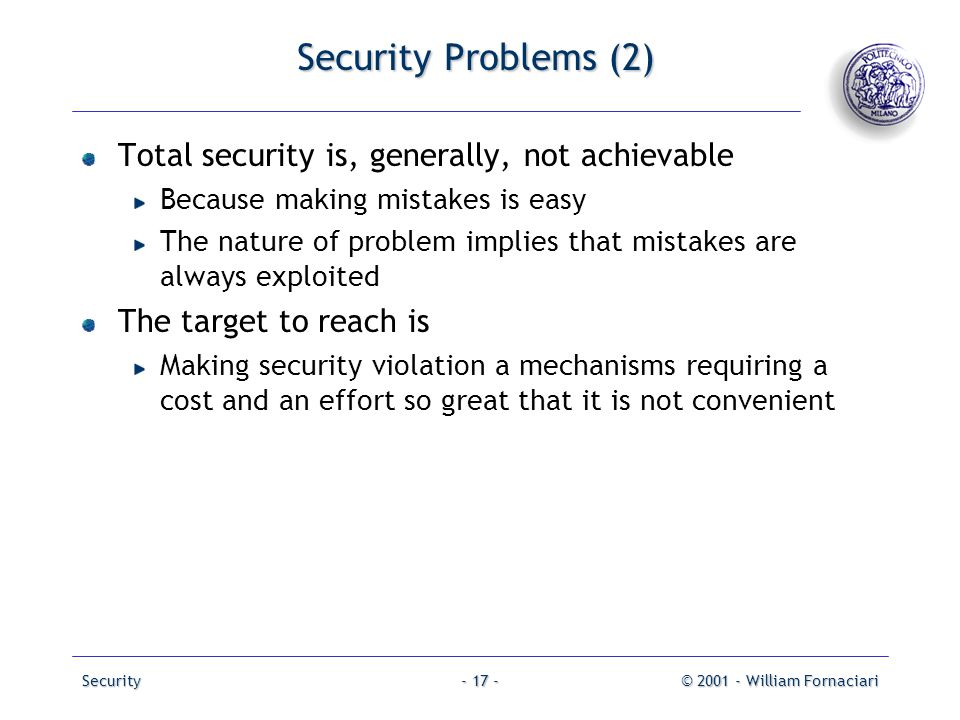 Security Problems (2) Total security is, generally, not achievable