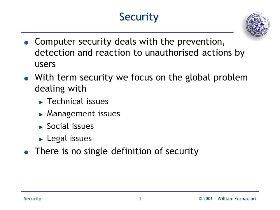 Security Computer security deals with the prevention, detection and reaction to unauthorised actions by users.
