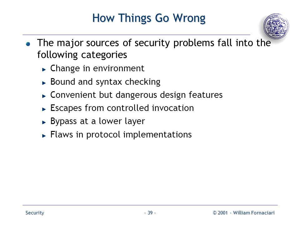How Things Go Wrong The major sources of security problems fall into the following categories. Change in environment.