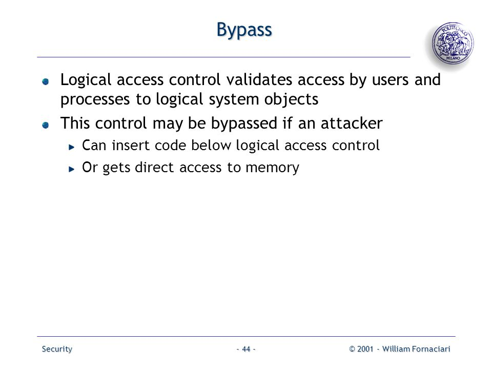 Bypass Logical access control validates access by users and processes to logical system objects. This control may be bypassed if an attacker.