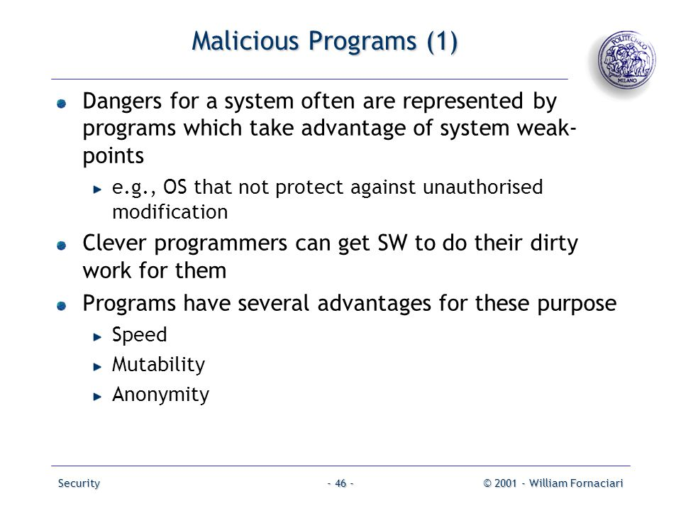 Malicious Programs (1) Dangers for a system often are represented by programs which take advantage of system weak-points.