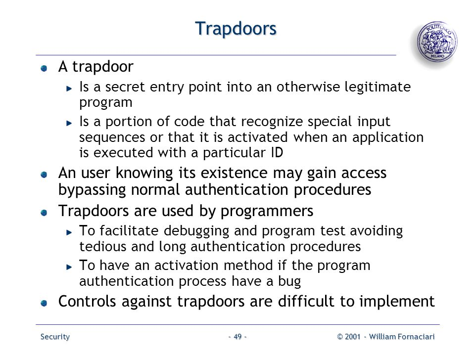 Trapdoors A trapdoor. Is a secret entry point into an otherwise legitimate program.