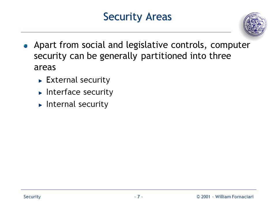 Security Areas Apart from social and legislative controls, computer security can be generally partitioned into three areas.