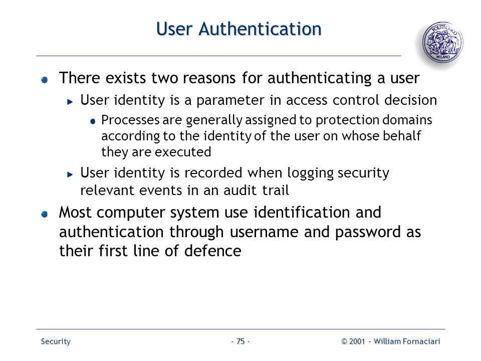User Authentication There exists two reasons for authenticating a user