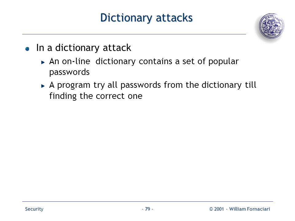Dictionary attacks In a dictionary attack