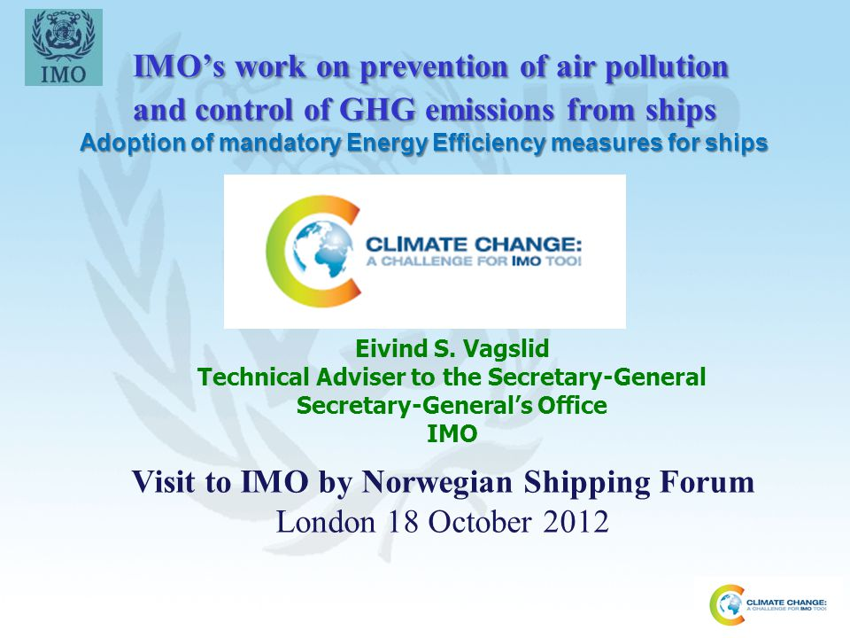 IMO's work on prevention of air pollution and control of GHG emissions from ships Adoption of mandatory Energy Efficiency measures for ships