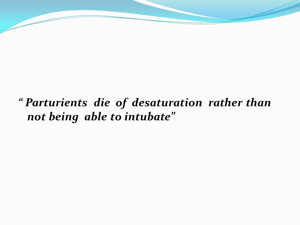 Parturients die of desaturation rather than not being able to intubate