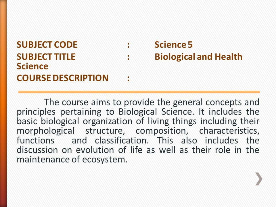 SUBJECT CODE : Science 5 SUBJECT TITLE : Biological and Health Science. COURSE DESCRIPTION :
