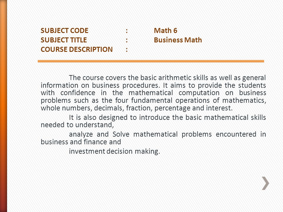 SUBJECT CODE : Math 6 SUBJECT TITLE : Business Math. COURSE DESCRIPTION :