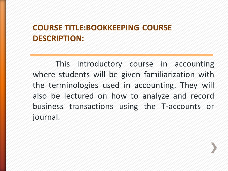 COURSE TITLE:BOOKKEEPING COURSE DESCRIPTION: