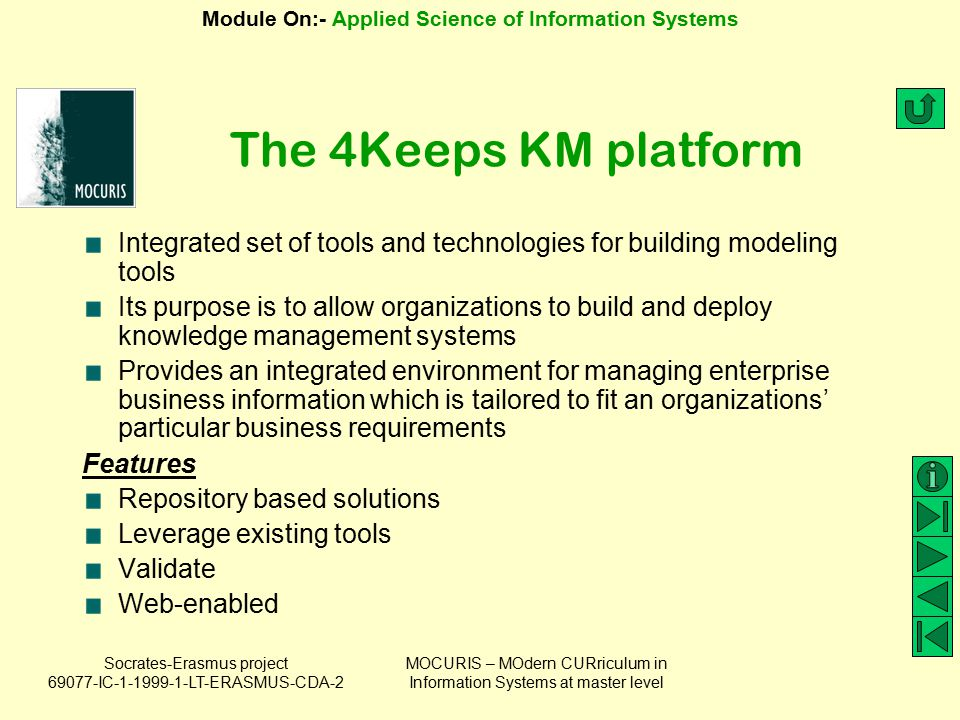 The 4Keeps KM platform Integrated set of tools and technologies for building modeling tools.