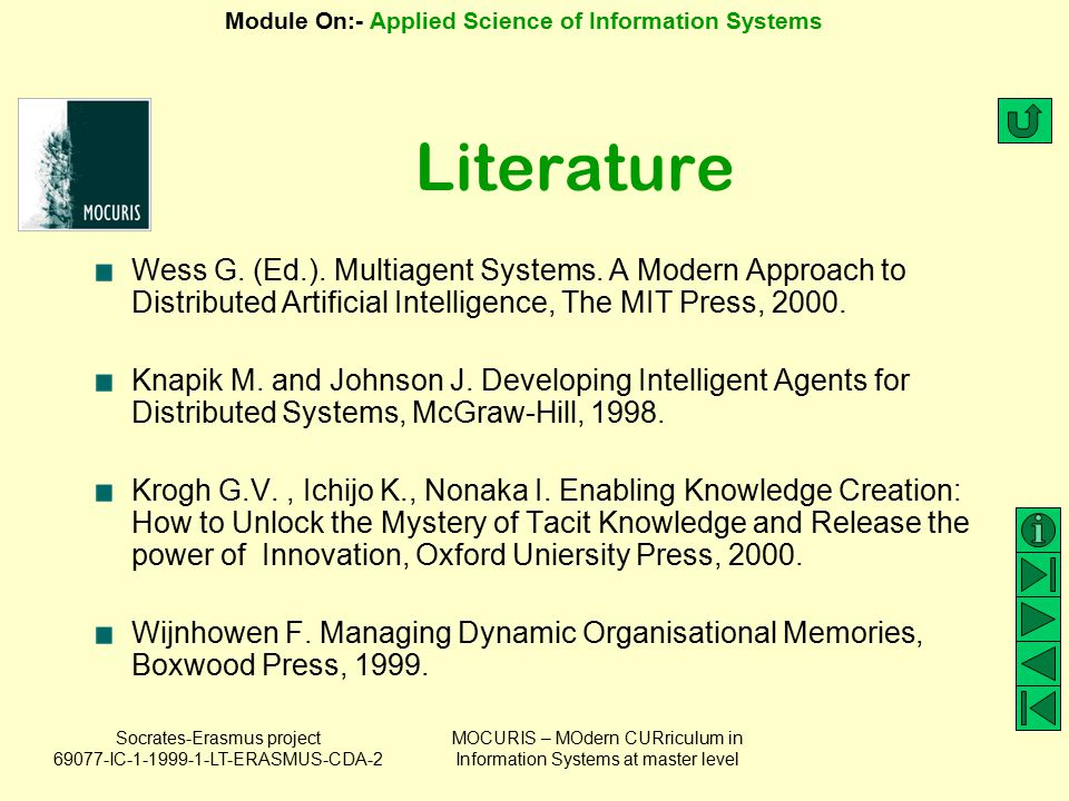 Literature Wess G. (Ed.). Multiagent Systems. A Modern Approach to Distributed Artificial Intelligence, The MIT Press, 2000.