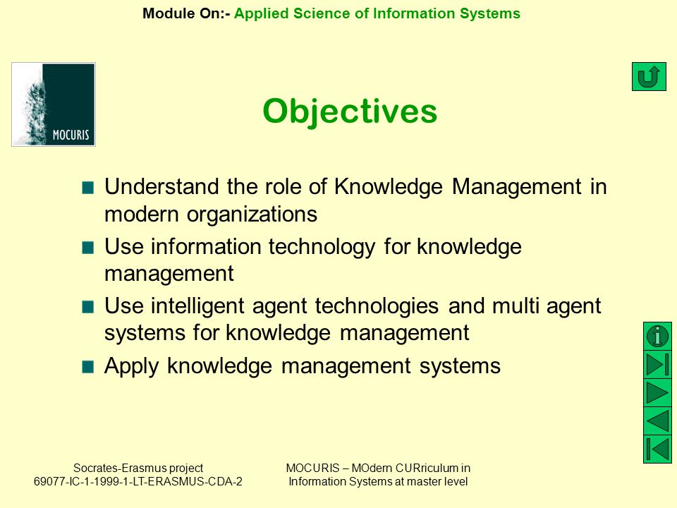 Objectives Understand the role of Knowledge Management in modern organizations. Use information technology for knowledge management.