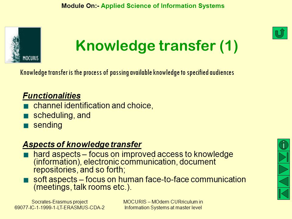 Knowledge transfer (1) Knowledge transfer is the process of passing available knowledge to specified audiences.